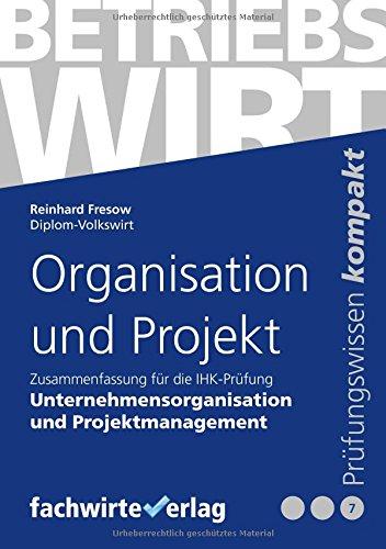 Organisation und Projekt: Zusammenfassung für die Prüfung Betriebswirt (IHK) Taschenbuch – 4. Juni 2018 Reinhard Fresow Fachwirteverlag 3958879713 Wirtschaft / Management