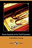 Some Aspects of the Tariff Question, Frank William Taussig, 1409993655