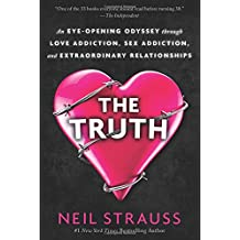 The Truth: An Eye-Opening Odyssey Through Love Addiction, Sex Addiction, and Extraordinary Relationships