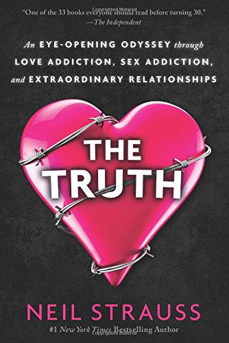 The Truth: An Eye-Opening Odyssey Through Love Addiction, Sex Addiction, and Extraordinary Relationships by Dey Street Books
