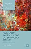 img - for Nationalism, Identity and the Governance of Diversity: Old Politics, New Arrivals (Migration, Diasporas and Citizenship) book / textbook / text book