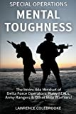 Special Operations Mental Toughness: The Invincible Mindset of Delta Force Operators, Navy SEALs, Army Rangers & Other Elite Warriors!