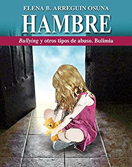 HAMBRE, Bullying y otros tipos de abuso. Bulimia de [Osuna, Elena Arreguín]