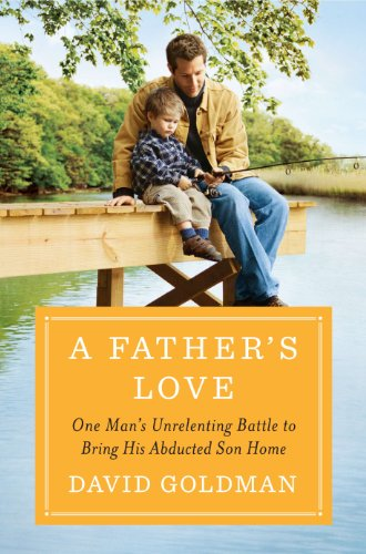(A Father's Love: One Man's Unrelenting Battle to Bring His Abducted Son Home)