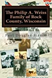 The Philip A. Weiss Family of Rock County, Wisconsin, Paul Stamm, 1480112135