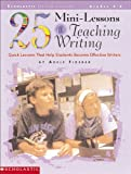 25 Mini-Lessons for Teaching Writing (Grades 3-6)