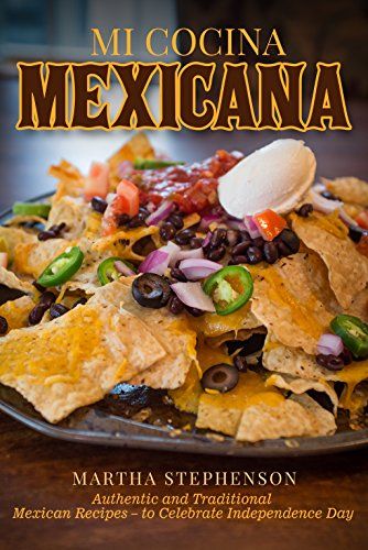 Mi Cocina Mexicana: Authentic and Traditional Mexican Recipes – to Celebrate Independence Day by [Stephenson, Martha]