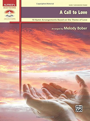 A Call to Love: 10 Hymn Arrangements Based on the Theme of Love, Early Advanced Piano (Sacred Performer Collections)