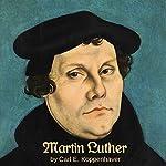 Martin Luther | Carl E. Koppenhaver