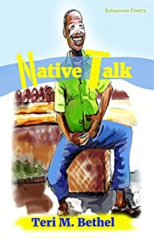 Native Talk: A Collection of Bahamian Poetry by [Bethel, Teri M.]