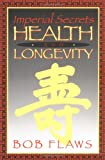Imperial Secrets of Health and Longevity, Bob Flaws, 0936185511