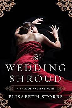 The Wedding Shroud (A Tale of Ancient Rome Book 1) by [Storrs, Elisabeth]