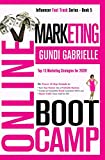 ONLINE MARKETING BOOT CAMP: The Proven 10-Step Formula To Turn Your Passion Into A Profitable Business, Create An Irresistible Brand Customers Will ... And For All! (Influencer Fast Track® Series)