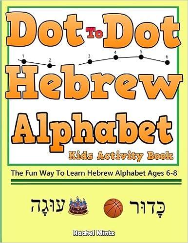 dot to dot hebrew alphabet letters aleph bet kids activity book the fun way to learn hebrew alphabet letters rachel mintz 9781548662387 amazoncom