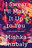 I Swear Ill Make It Up to You: A Life on the Low Road