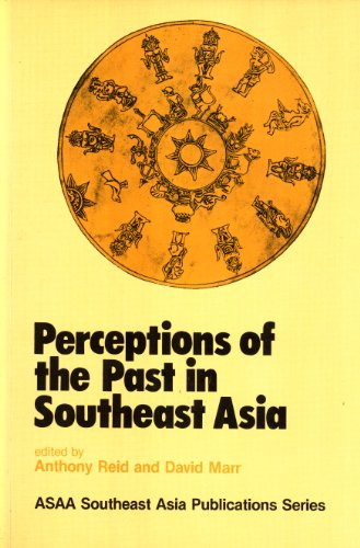 Perceptions of the past in Southeast Asia (Asian Studies Association of Australia Southeast Asia publications series, 4)