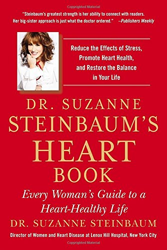 Dr  Suzanne Steinbaums Heart Book  Every Womans Guide To A Heart Healthy Life