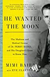 img - for He Wanted the Moon: The Madness and Medical Genius of Dr. Perry Baird, and His Daughter's Quest to Know Him book / textbook / text book