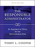 The Responsible Administrator:  An Approach to Ethics for the Administrative Role, Sixth Edition