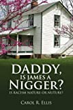 Daddy, Is James a Nigger?, Carol R. Ellis, 1436355621