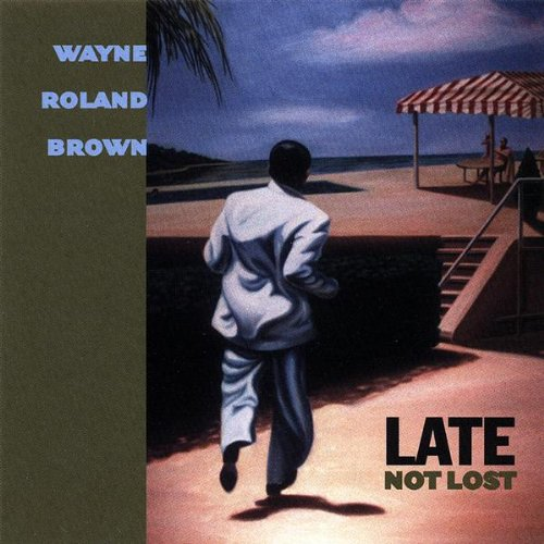 Late Not Lost (Wayne Brown Roland)