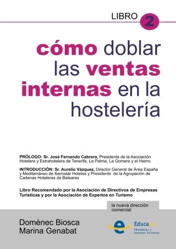 Como doblar las ventas internas en la hosteleria (Spanish Edition) [Domenec Biosca Vidal Y Marina Genabat I Pla] (Tapa Blanda)