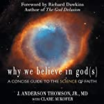 Why We Believe in God(s): A Concise Guide to the Science of Faith | J. Anderson Thomson,Clare Aukofer