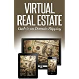 Virtual Real Estate: How to Make Money Buying and Selling Domain Names – A 2014 Guide to Flipping Domains (with...