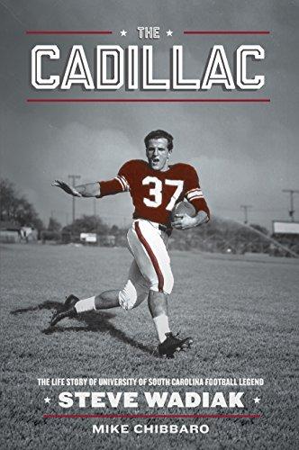 The Cadillac--The Life Story of University of South Carolina Football Legend Steve Wadiak (Usc Football Gamecock)