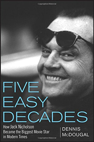 Five Easy Decades: How Jack Nicholson Became the Biggest Movie Star in Modern Times ebook