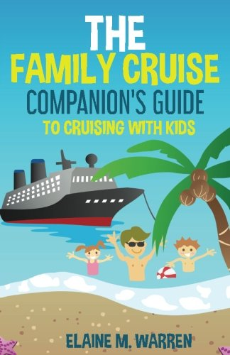 the-family-cruise-companion-s-guide-to-cruising-with-kids