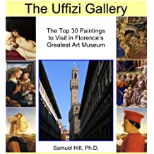 The Uffizi Gallery: The Top 30 Paintings to Visit in Florence's Greatest Art Museum