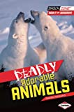 Deadly Adorable Animals, Nadia Higgins, 1467708887