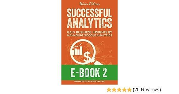 Successful analytics ebook 2 gain business insights by managing successful analytics ebook 2 gain business insights by managing google analytics 1 brian clifton ebook amazon fandeluxe Choice Image