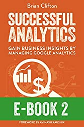 Successful Analytics ebook 2: Gain Business Insights By Managing Google Analytics (English Edition)
