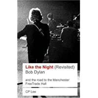 Bob Dylan: Like The Night (revisited): Bob Dylan and the Road to the Manchester Free Trade Hall