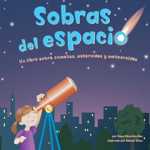 Download Sobras del espacio: Un libro sobre cometas, asteroides y meteoroides (Ciencia asombrosa: Exploremos el espacio) (Spanish Edition) pdf epub