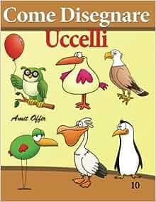 Come Disegnare - Uccelli: Disegno per Bambini: Imparare a Disegnare
