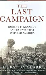 The Last Campaign: Robert F. Kennedy and 82 Days That Inspired America