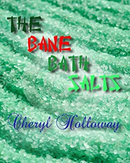 Understanding and Preventing Designer Drug Use in Teens: The Bane Bath Salts (Fiction Based on Real-Life Events) by [Holloway, Cheryl]