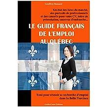 Le Guide Français de l'Emploi au Québec: Tout pour réussir sa recherche d'emploi dans la Belle Province (French Edition)
