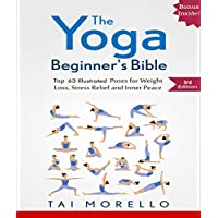 Yoga: The Yoga Beginner's Bible Top 63 Illustrated Poses for Weight Loss, Stress Relief and Inner Peace Kindle Edition for Free
