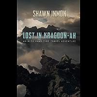 Lost in Kragdon-ah: An Alex Hawk Time Travel Adventure