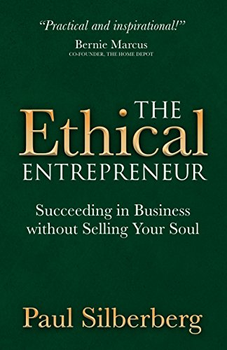 The Ethical Entrepreneur: Succeeding in Business without Selling Your Soul