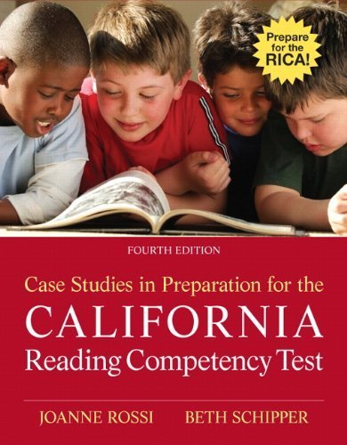 Case Studies in Preparation for the California Reading Competency Test (4th Edition) 4th (fourth) Edition by Rossi, Joanne C., Schipper, Beth E. published by Pearson (2011)