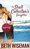 The Shell Collector's Daughter: A Surf's Up Novella (Volume 4)