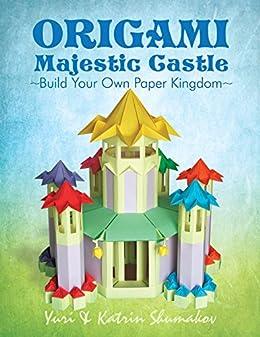 Origami Majestic Castle: Build Your Own Paper Kingdom (Origami Land Book 1) by [Shumakov, Yuri, Shumakov, Katrin]