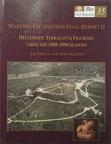 Maresha Excavations Final Report II: Hellenistic Terracotta Figurines from the 1989-1996 Seasons (IAA REPORTS)