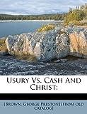 Usury vs. Cash and Christ;, , 1245992686