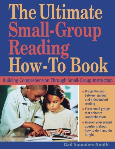 The Ultimate Small Group Reading How-to Book: Building Comprehension Through Small-Group Instruction